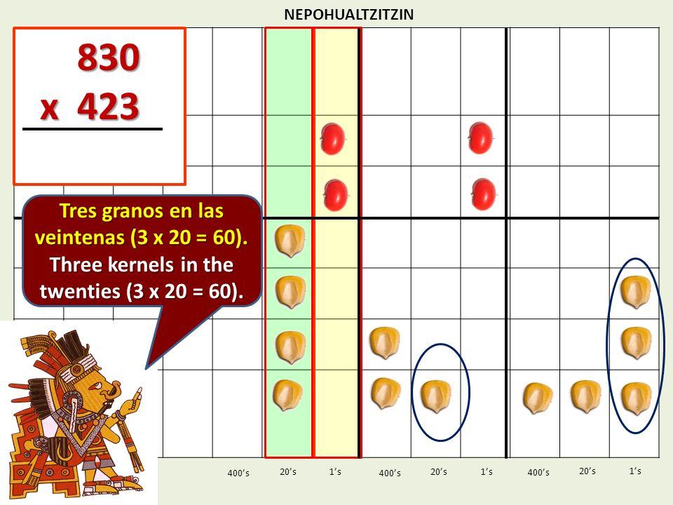 NEPOHUALTZITZIN 1s20s 400s 1s 400s 20s 830 830 x 423 x 423 1s 400s 20s Tres granos en las veintenas (3 x 20 = 60). Three kernels in the twenties (3 x