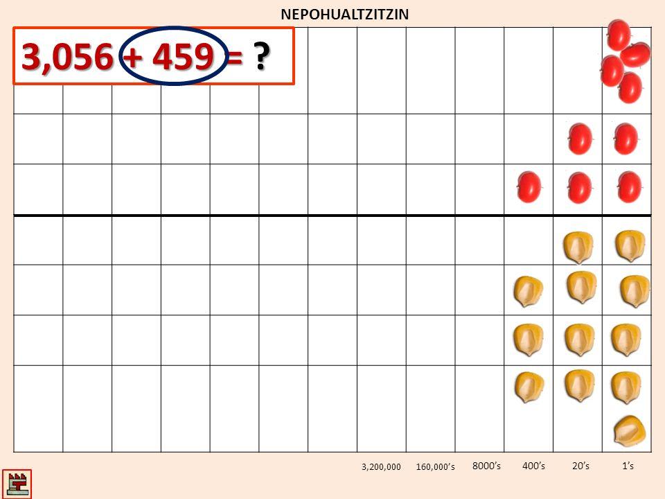 NEPOHUALTZITZIN 1s20s400s8000s 3,200,000160,000s 3,056 + 459 = ?