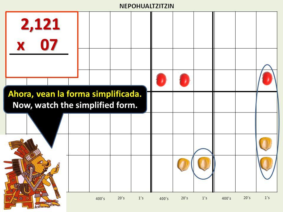 NEPOHUALTZITZIN 1s20s 400s 1s 400s 20s 2,121 2,121 x 07 x 07 1s 400s 20s Ahora, vean la forma simplificada. Now, watch the simplified form.