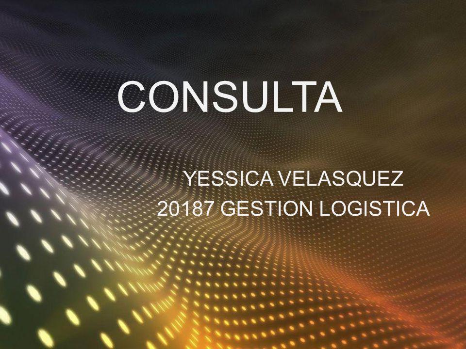 CONSULTA YESSICA VELASQUEZ 20187 GESTION LOGISTICA