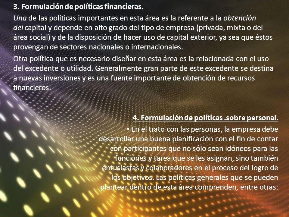 3. Formulación de políticas financieras. Una de las políticas importantes en esta área es la referente a la obtención del capital y depende en alto gr