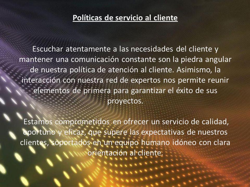Políticas de servicio al cliente Escuchar atentamente a las necesidades del cliente y mantener una comunicación constante son la piedra angular de nue