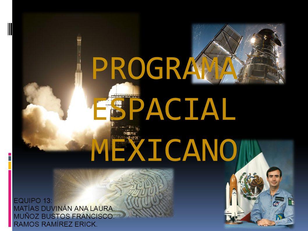 PROGRAMA ESPACIAL MEXICANO EQUIPO 13: MATÍAS DUVINÁN ANA LAURA.