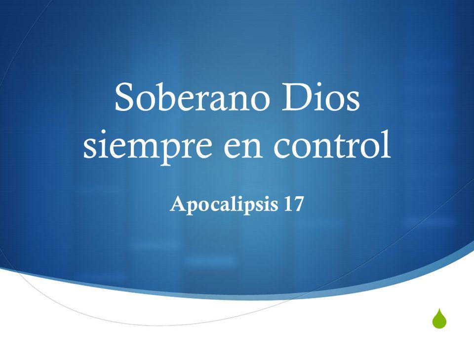 Soberano Dios siempre en control Apocalipsis 17