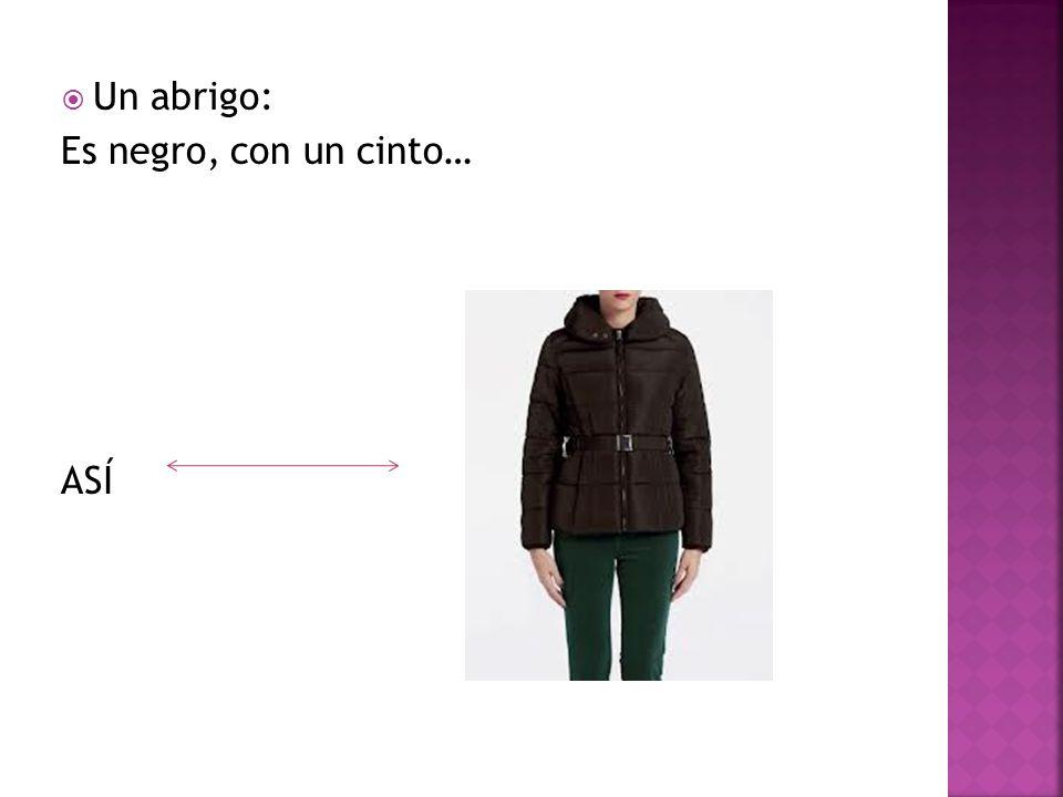 Un abrigo: Es negro, con un cinto… ASÍ