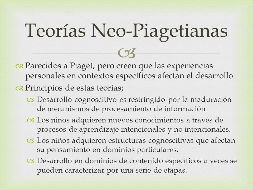 Parecidos a Piaget, pero creen que las experiencias personales en contextos específicos afectan el desarrollo Principios de estas teorías; Desarrollo