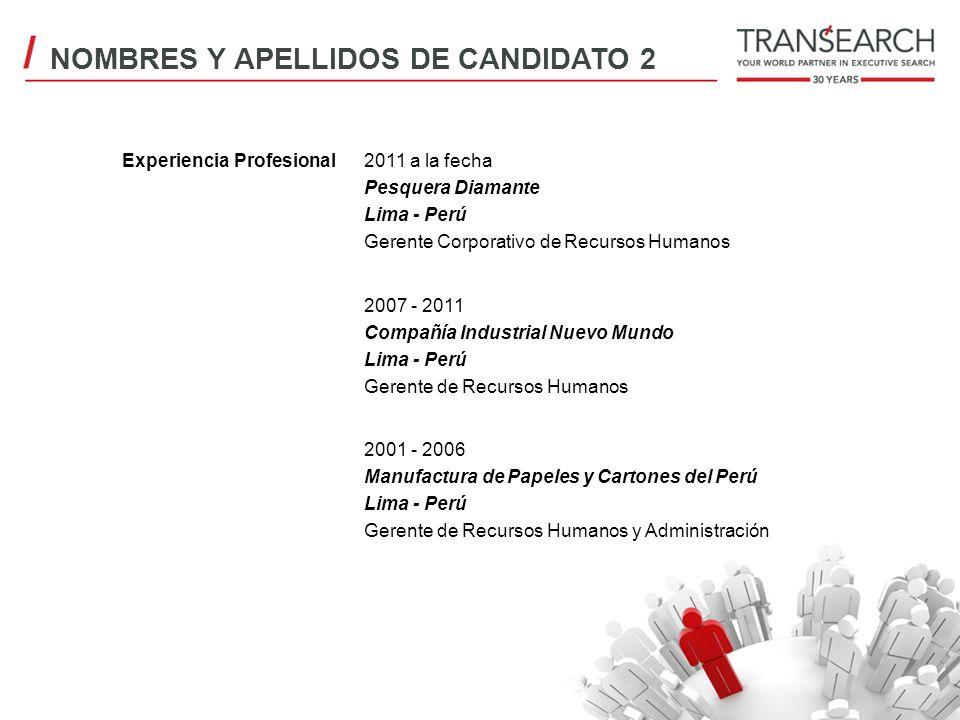 Experiencia Profesional2011 a la fecha Pesquera Diamante Lima - Perú Gerente Corporativo de Recursos Humanos 2007 - 2011 Compañía Industrial Nuevo Mun