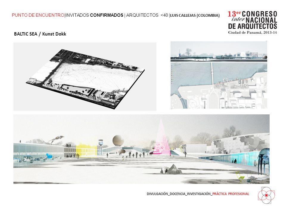 DIVULGACIÓN_DOCENCIA_INVESTIGACIÓN_PRÁCTICA PROFESIONAL PUNTO DE ENCUENTRO|INVITADOS CONFIRMADOS | ARQUITECTOS <40 | LUIS CALLEJAS (COLOMBIA) BALTIC SEA / Kunst Dokk