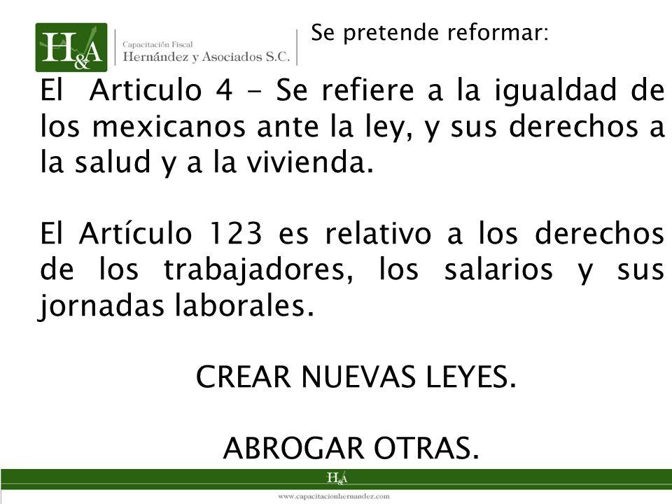 Se pretende reformar: El Articulo 4 - Se refiere a la igualdad de los mexicanos ante la ley, y sus derechos a la salud y a la vivienda. El Artículo 12