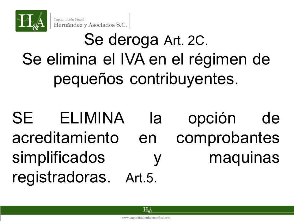 Se deroga Art. 2C. Se elimina el IVA en el régimen de pequeños contribuyentes. SE ELIMINA la opción de acreditamiento en comprobantes simplificados y