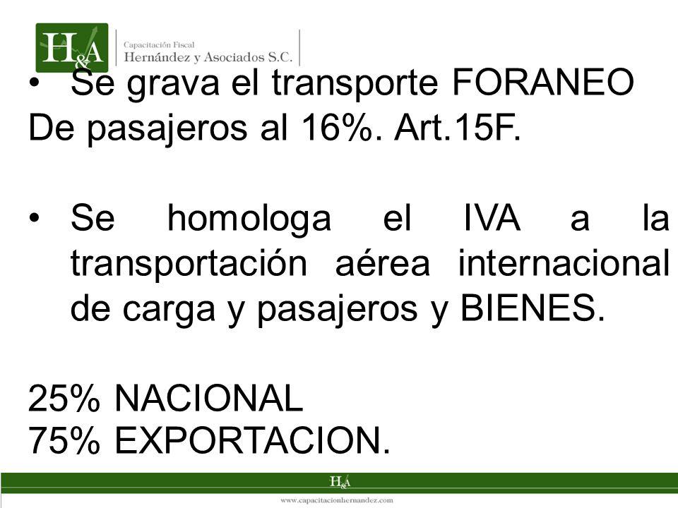 Se grava el transporte FORANEO De pasajeros al 16%. Art.15F. Se homologa el IVA a la transportación aérea internacional de carga y pasajeros y BIENES.