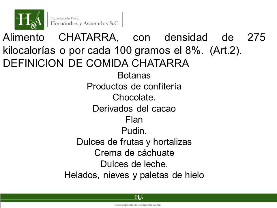 Alimento CHATARRA, con densidad de 275 kilocalorías o por cada 100 gramos el 8%. (Art.2). DEFINICION DE COMIDA CHATARRA Botanas Productos de confiterí
