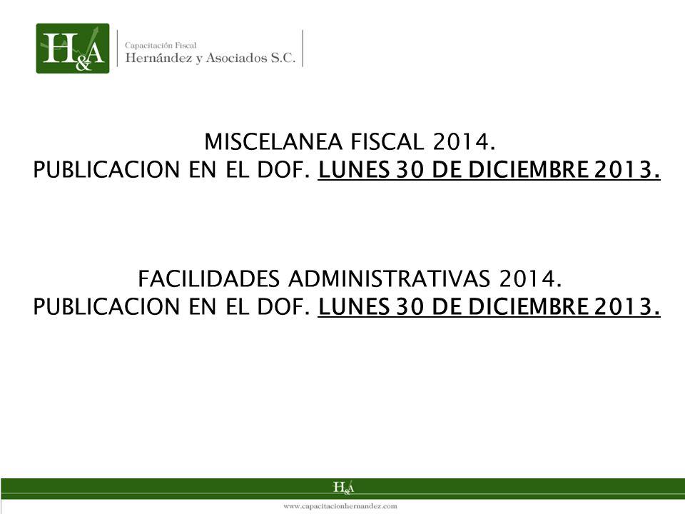 MISCELANEA FISCAL 2014. PUBLICACION EN EL DOF. LUNES 30 DE DICIEMBRE 2013. FACILIDADES ADMINISTRATIVAS 2014. PUBLICACION EN EL DOF. LUNES 30 DE DICIEM