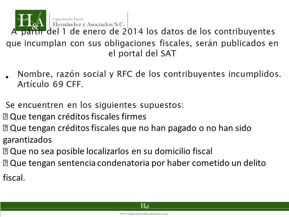 A partir del 1 de enero de 2014 los datos de los contribuyentes que incumplan con sus obligaciones fiscales, serán publicados en el portal del SAT Nombre, razón social y RFC de los contribuyentes incumplidos.