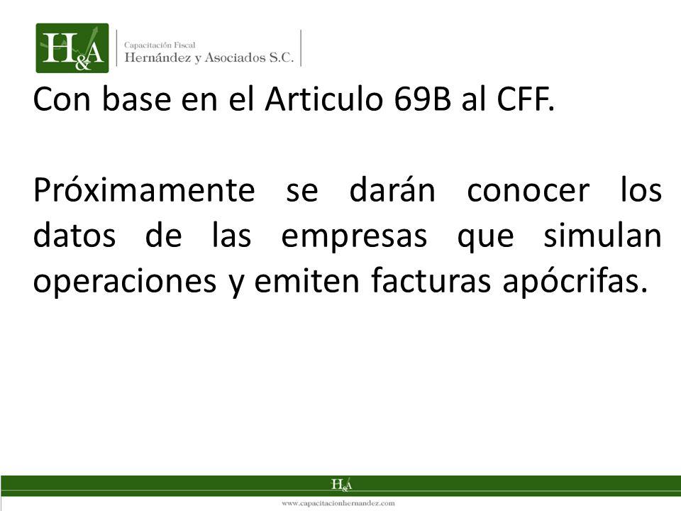 Con base en el Articulo 69B al CFF. Próximamente se darán conocer los datos de las empresas que simulan operaciones y emiten facturas apócrifas.