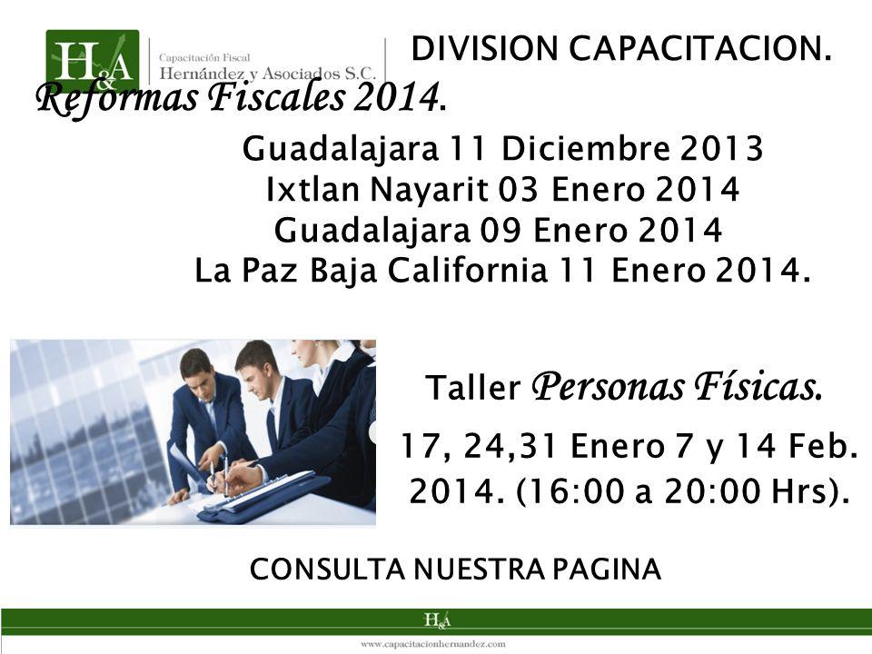 Reformas Fiscales 2014. Guadalajara 11 Diciembre 2013 Ixtlan Nayarit 03 Enero 2014 Guadalajara 09 Enero 2014 La Paz Baja California 11 Enero 2014. Tal
