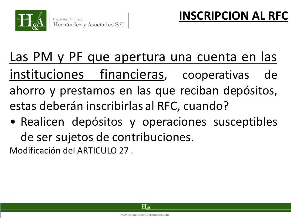 Las PM y PF que apertura una cuenta en las instituciones financieras, cooperativas de ahorro y prestamos en las que reciban depósitos, estas deberán i