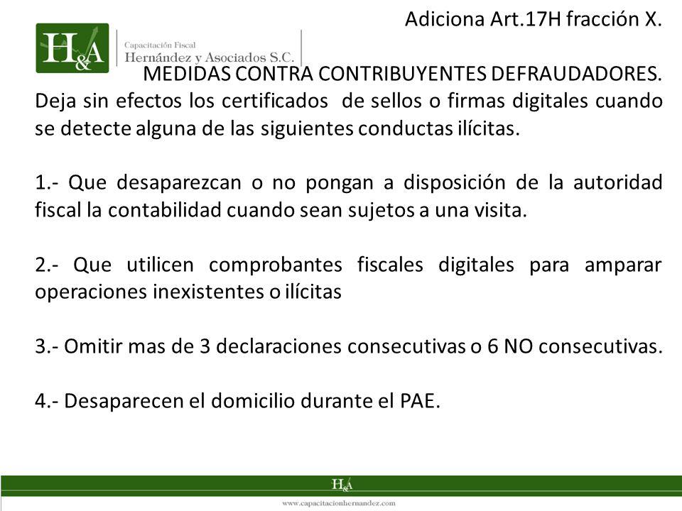 Adiciona Art.17H fracción X. MEDIDAS CONTRA CONTRIBUYENTES DEFRAUDADORES. Deja sin efectos los certificados de sellos o firmas digitales cuando se det
