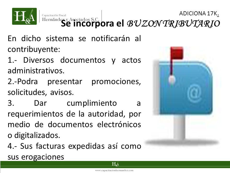 ADICIONA 17K. Se incorpora el BUZON TRIBUTARIO En dicho sistema se notificarán al contribuyente: 1.- Diversos documentos y actos administrativos. 2.-P