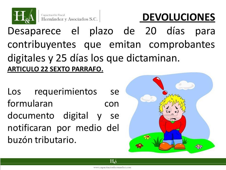 DEVOLUCIONES Desaparece el plazo de 20 días para contribuyentes que emitan comprobantes digitales y 25 días los que dictaminan. ARTICULO 22 SEXTO PARR