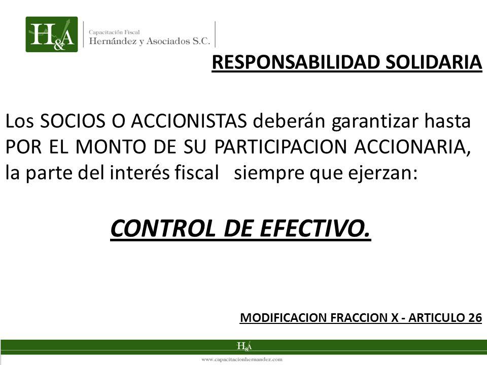 Los SOCIOS O ACCIONISTAS deberán garantizar hasta POR EL MONTO DE SU PARTICIPACION ACCIONARIA, la parte del interés fiscal siempre que ejerzan: CONTROL DE EFECTIVO.