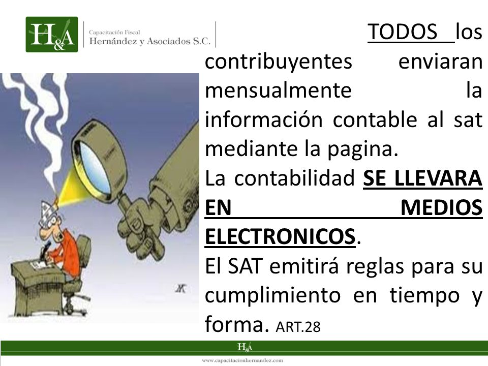 TODOS los contribuyentes enviaran mensualmente la información contable al sat mediante la pagina. La contabilidad SE LLEVARA EN MEDIOS ELECTRONICOS. E