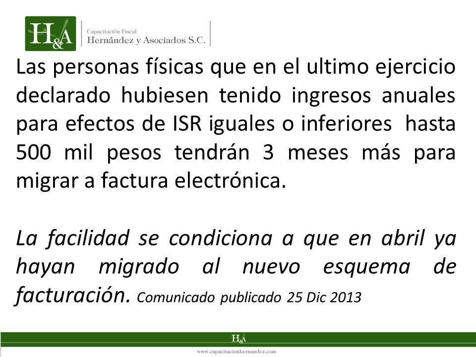 Las personas físicas que en el ultimo ejercicio declarado hubiesen tenido ingresos anuales para efectos de ISR iguales o inferiores hasta 500 mil pesos tendrán 3 meses más para migrar a factura electrónica.