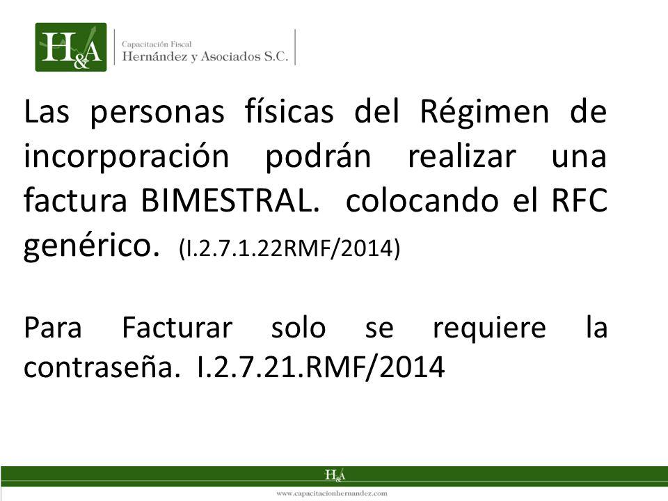 Las personas físicas del Régimen de incorporación podrán realizar una factura BIMESTRAL. colocando el RFC genérico. (I.2.7.1.22RMF/2014) Para Facturar