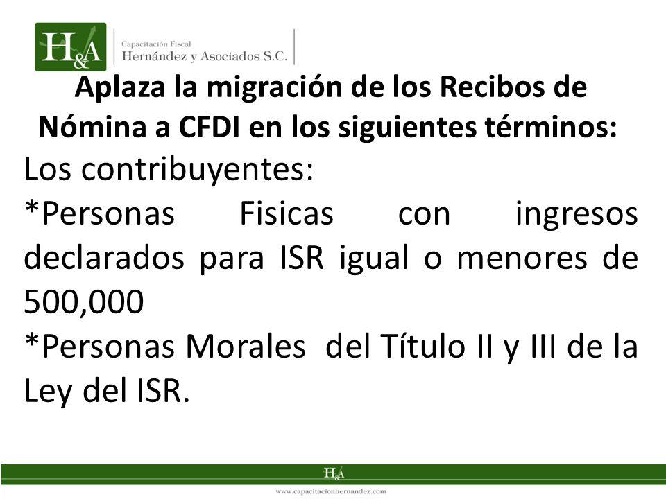 Aplaza la migración de los Recibos de Nómina a CFDI en los siguientes términos: Los contribuyentes: *Personas Fisicas con ingresos declarados para ISR