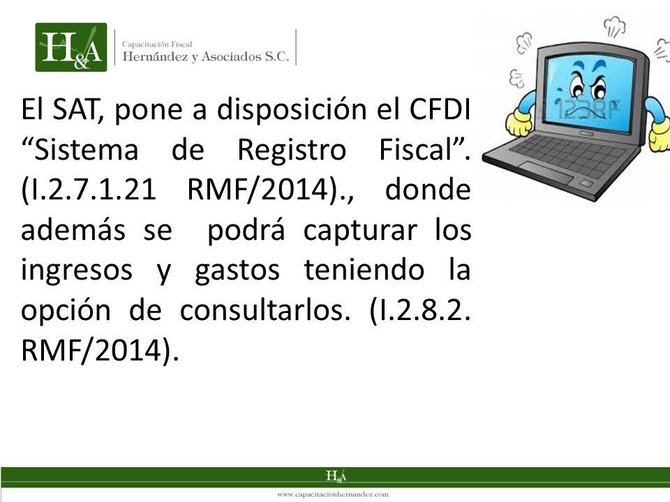 El SAT, pone a disposición el CFDI Sistema de Registro Fiscal. (I.2.7.1.21 RMF/2014)., donde además se podrá capturar los ingresos y gastos teniendo l