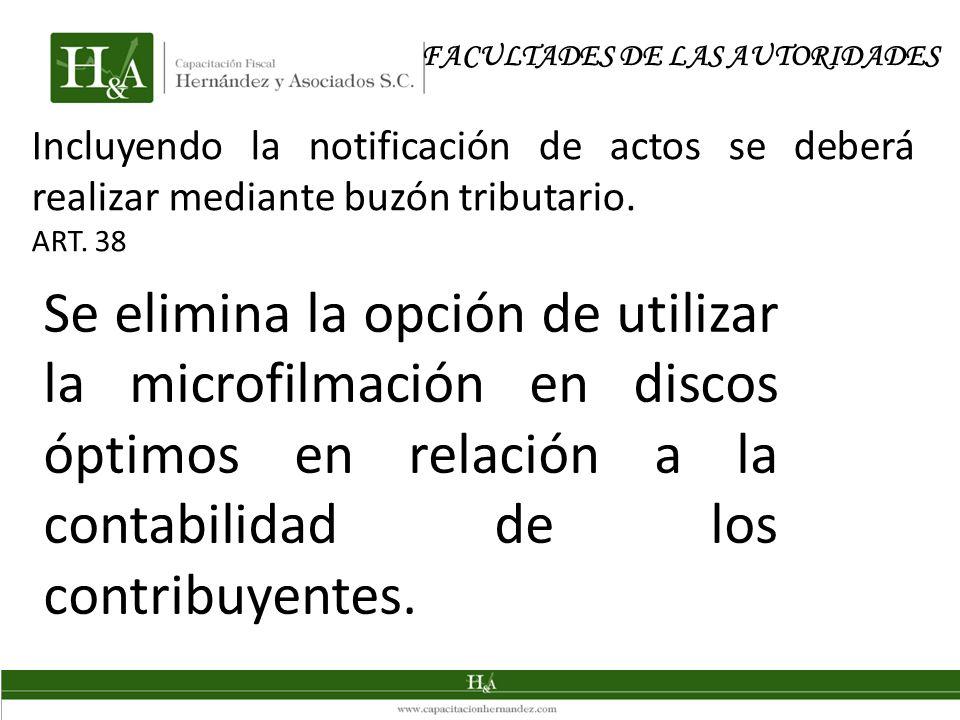 Incluyendo la notificación de actos se deberá realizar mediante buzón tributario. ART. 38 FACULTADES DE LAS AUTORIDADES Se elimina la opción de utiliz