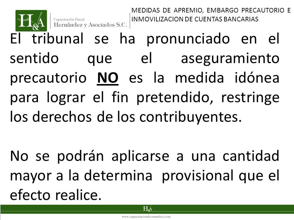 El tribunal se ha pronunciado en el sentido que el aseguramiento precautorio NO es la medida idónea para lograr el fin pretendido, restringe los derechos de los contribuyentes.