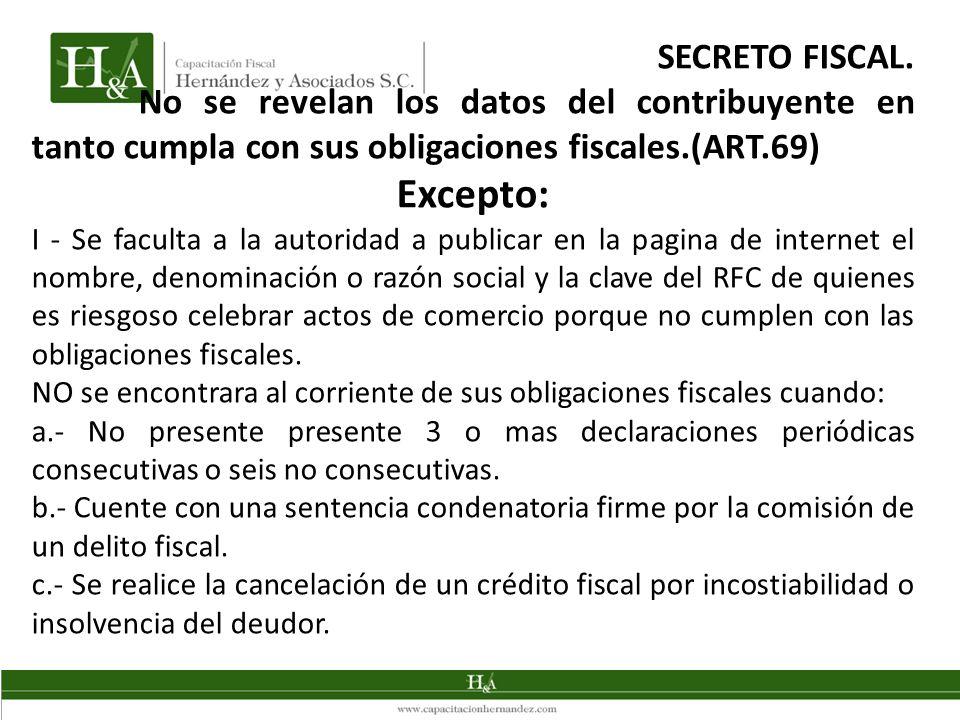 SECRETO FISCAL. No se revelan los datos del contribuyente en tanto cumpla con sus obligaciones fiscales.(ART.69) Excepto: I - Se faculta a la autorida