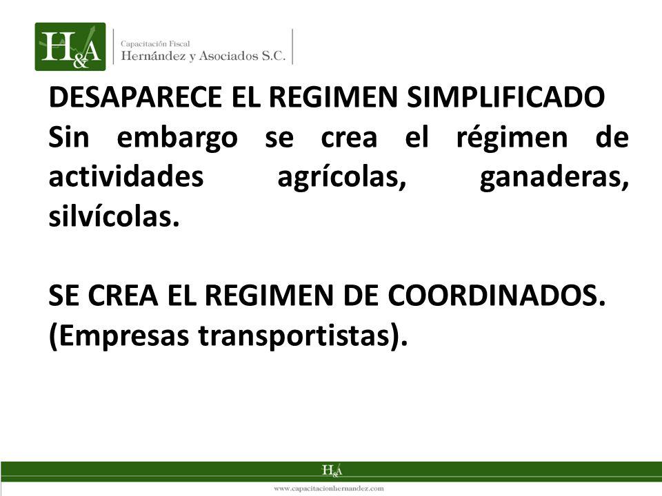 DESAPARECE EL REGIMEN SIMPLIFICADO Sin embargo se crea el régimen de actividades agrícolas, ganaderas, silvícolas. SE CREA EL REGIMEN DE COORDINADOS.