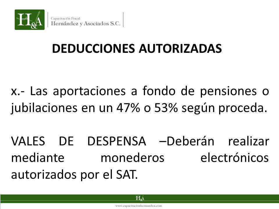 DEDUCCIONES AUTORIZADAS x.- Las aportaciones a fondo de pensiones o jubilaciones en un 47% o 53% según proceda. VALES DE DESPENSA –Deberán realizar me