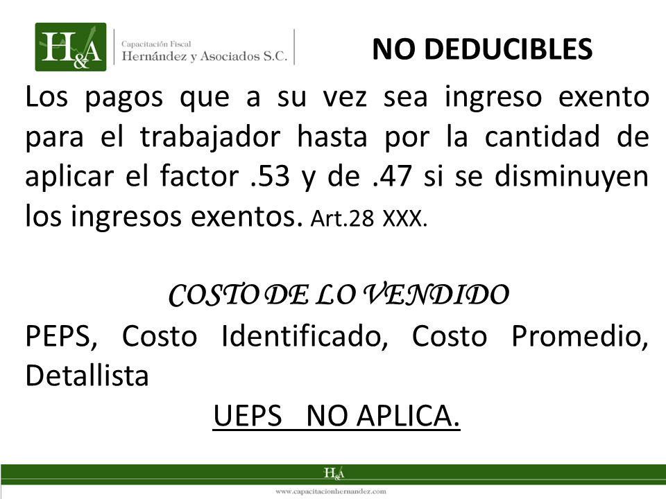 NO DEDUCIBLES Los pagos que a su vez sea ingreso exento para el trabajador hasta por la cantidad de aplicar el factor.53 y de.47 si se disminuyen los