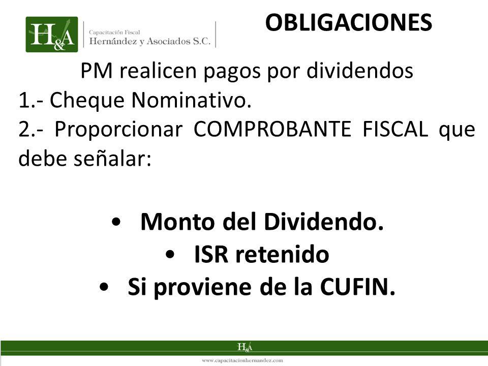 OBLIGACIONES PM realicen pagos por dividendos 1.- Cheque Nominativo. 2.- Proporcionar COMPROBANTE FISCAL que debe señalar: Monto del Dividendo. ISR re