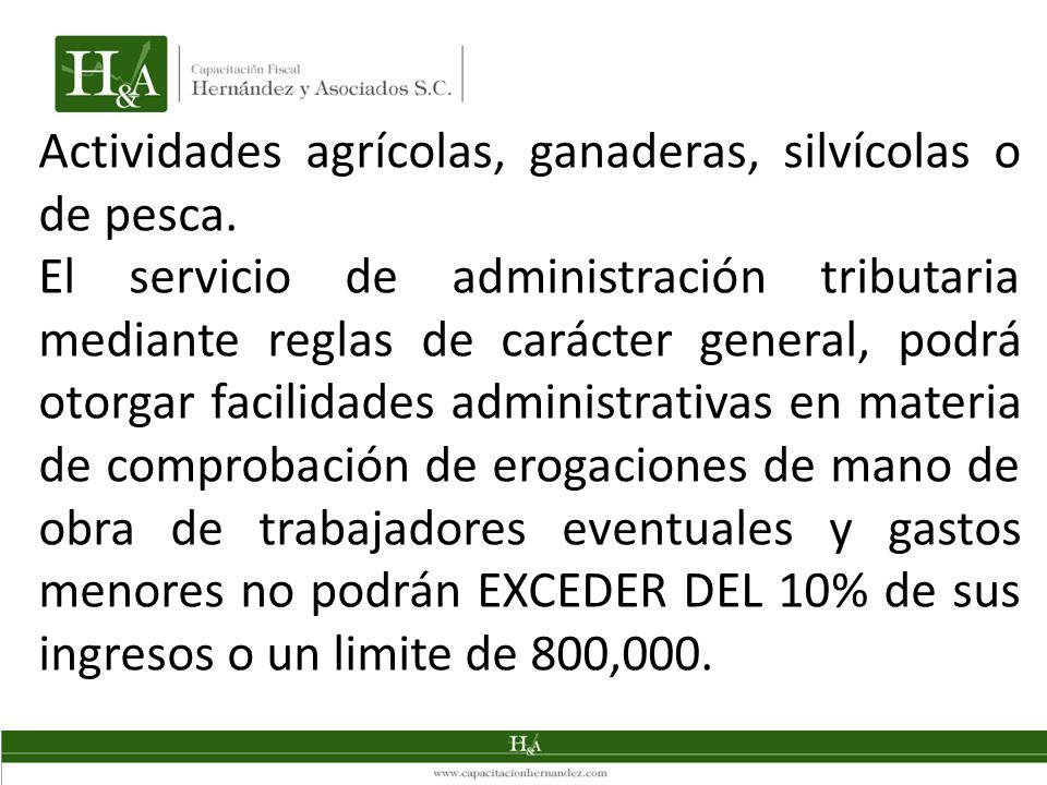 Actividades agrícolas, ganaderas, silvícolas o de pesca. El servicio de administración tributaria mediante reglas de carácter general, podrá otorgar f