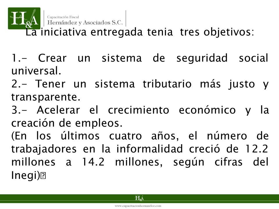 La iniciativa entregada tenia tres objetivos: 1.- Crear un sistema de seguridad social universal. 2.- Tener un sistema tributario más justo y transpar