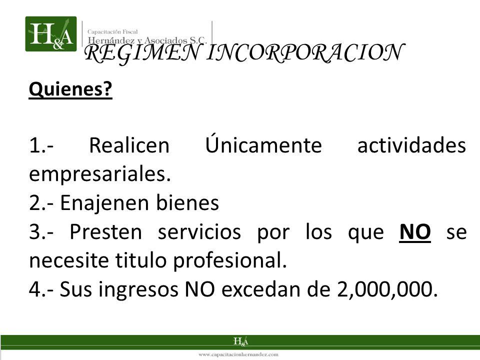REGIMEN INCORPORACION Quienes.1.- Realicen Únicamente actividades empresariales.