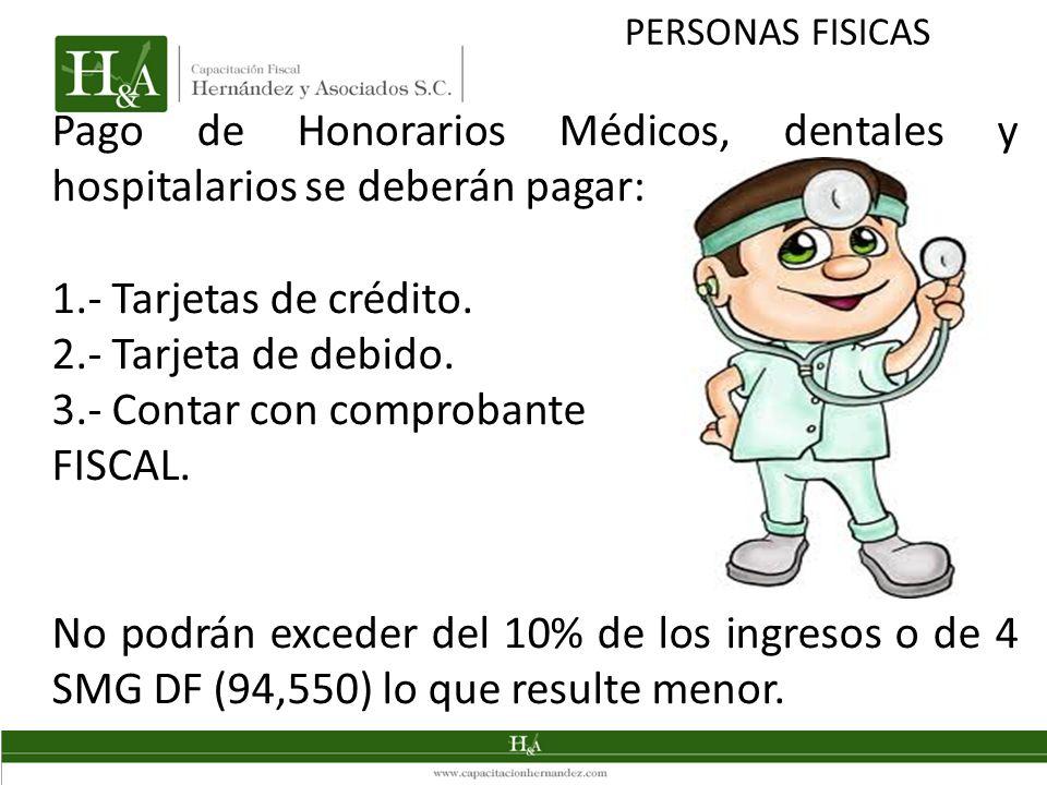 PERSONAS FISICAS Pago de Honorarios Médicos, dentales y hospitalarios se deberán pagar: 1.- Tarjetas de crédito.