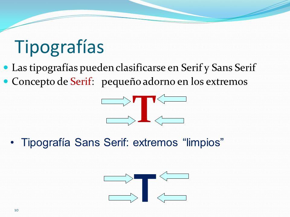 10 Tipografías Las tipografías pueden clasificarse en Serif y Sans Serif Concepto de Serif: pequeño adorno en los extremos T Tipografía Sans Serif: ex