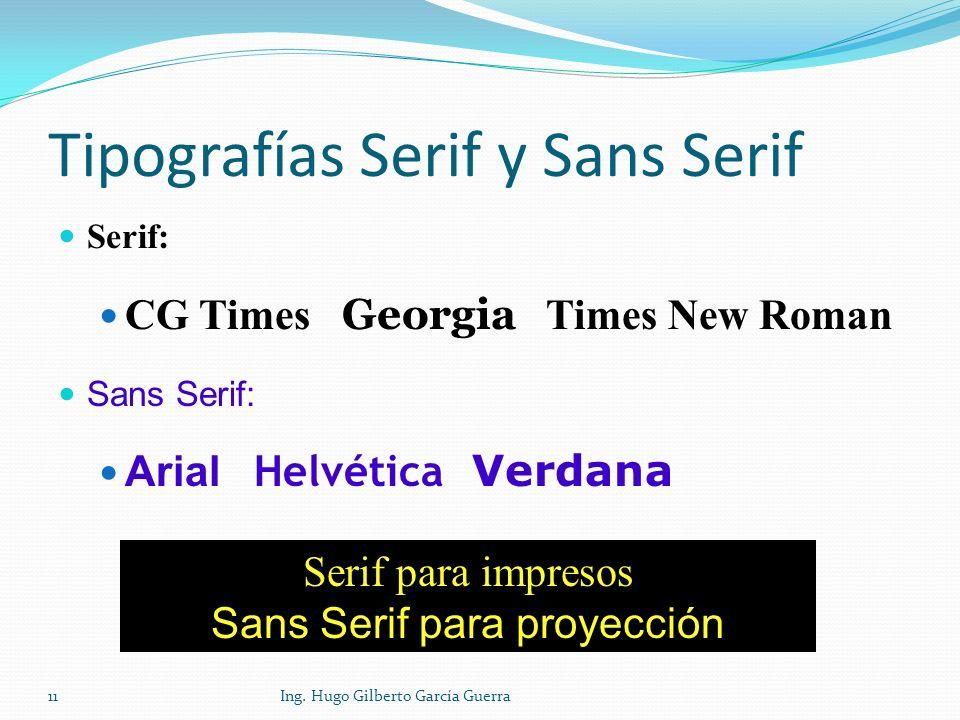 11 Tipografías Serif y Sans Serif Serif: CG Times Georgia Times New Roman Sans Serif: Arial Helvética Verdana Serif para impresos Sans Serif para proy