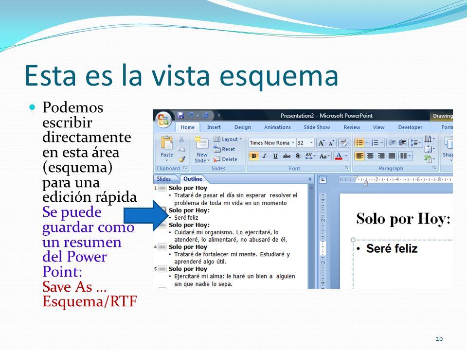 Esta es la vista esquema Podemos escribir directamente en esta área (esquema) para una edición rápida Se puede guardar como un resumen del Power Point