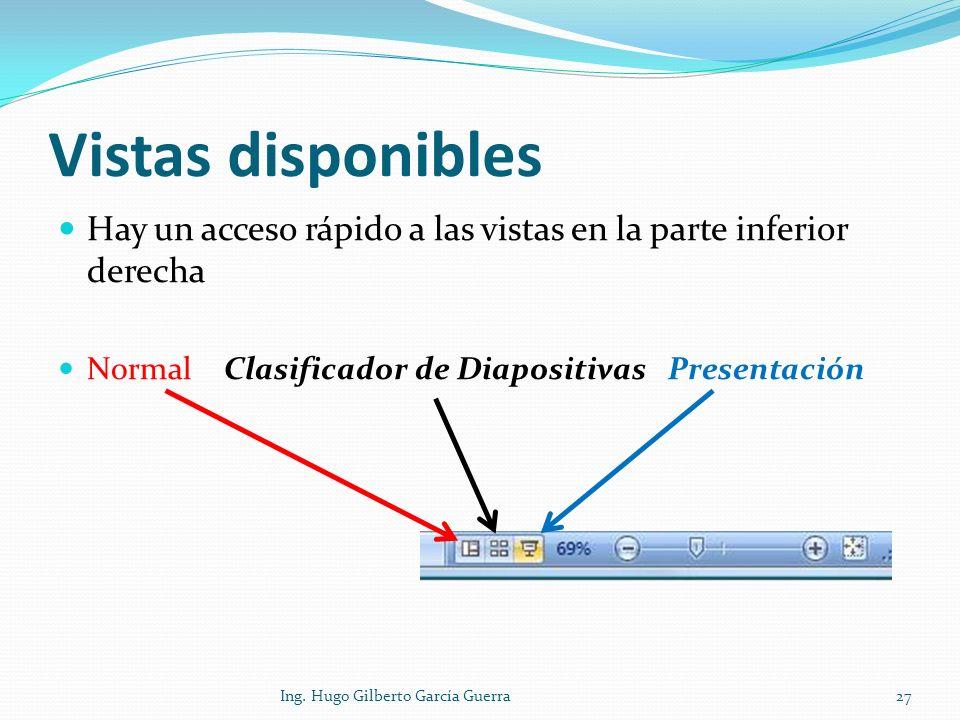 Vistas disponibles Hay un acceso rápido a las vistas en la parte inferior derecha Normal Clasificador de Diapositivas Presentación 27Ing. Hugo Gilbert