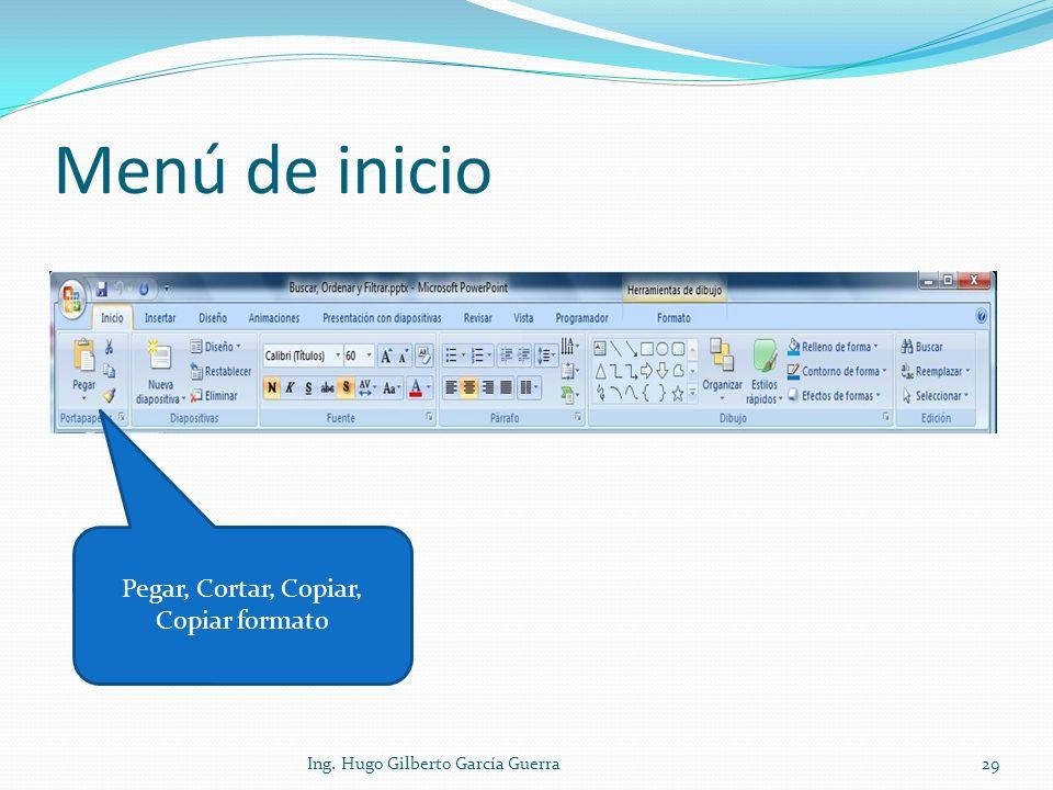 Menú de inicio Pegar, Cortar, Copiar, Copiar formato 29Ing. Hugo Gilberto García Guerra