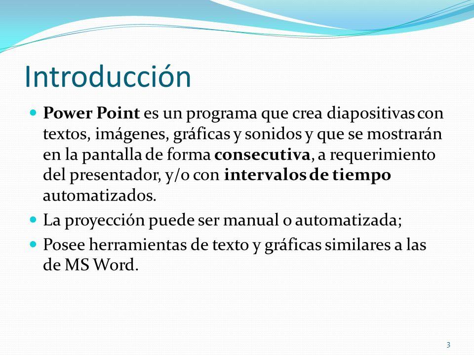 Introducción Power Point es un programa que crea diapositivas con textos, imágenes, gráficas y sonidos y que se mostrarán en la pantalla de forma cons
