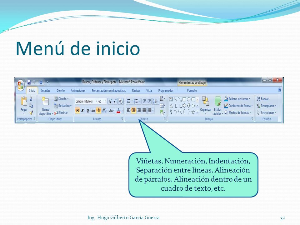 Menú de inicio Viñetas, Numeración, Indentación, Separación entre líneas, Alineación de párrafos, Alineación dentro de un cuadro de texto, etc. 32Ing.
