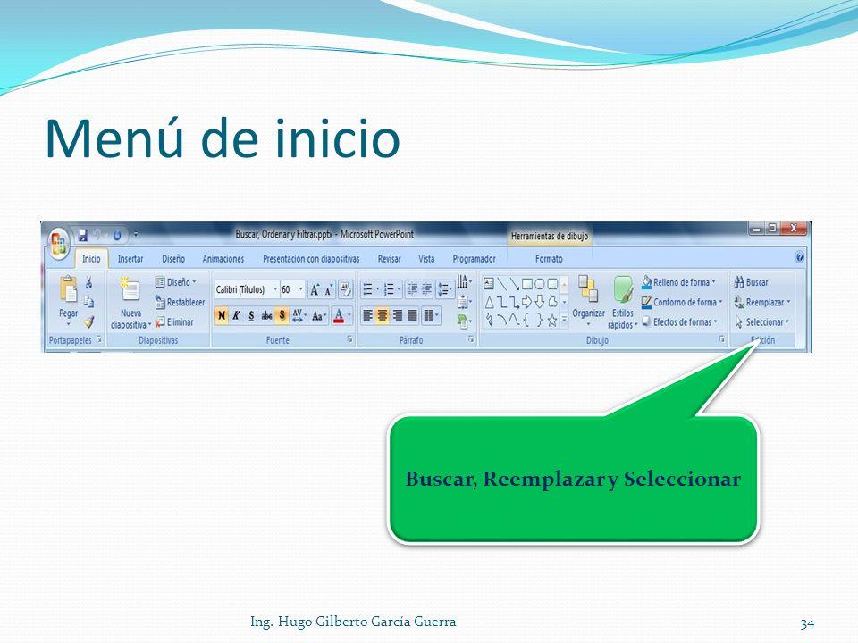 Menú de inicio Buscar, Reemplazar y Seleccionar 34Ing. Hugo Gilberto García Guerra