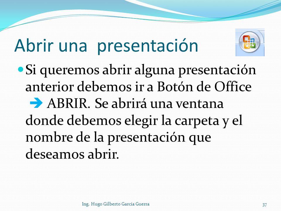 Abrir una presentación Si queremos abrir alguna presentación anterior debemos ir a Botón de Office ABRIR. Se abrirá una ventana donde debemos elegir l